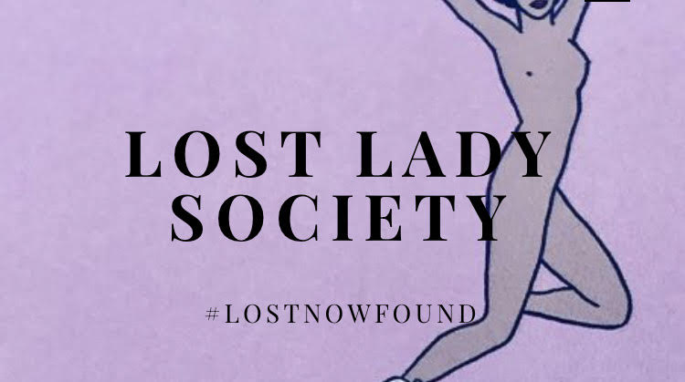 A line drawing of a female nude in the background with the words 'Lost Lady Society' #LOSTNOWFOUND